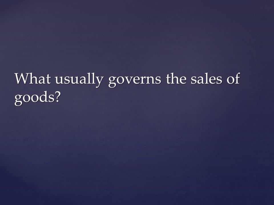 What usually governs the sales of goods