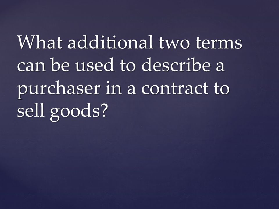 What additional two terms can be used to describe a purchaser in a contract to sell goods