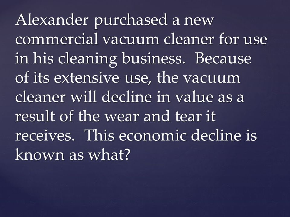 Alexander purchased a new commercial vacuum cleaner for use in his cleaning business.