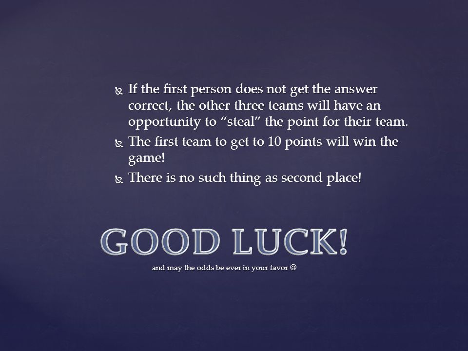 GOOD LUCK! and may the odds be ever in your favor 