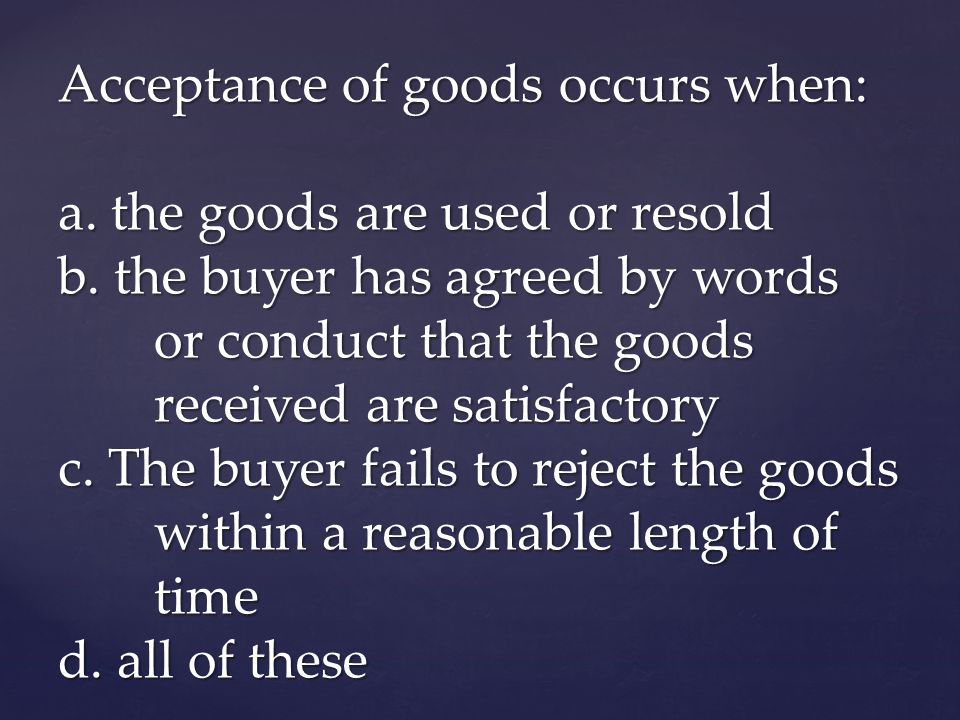 Acceptance of goods occurs when: a. the goods are used or resold b
