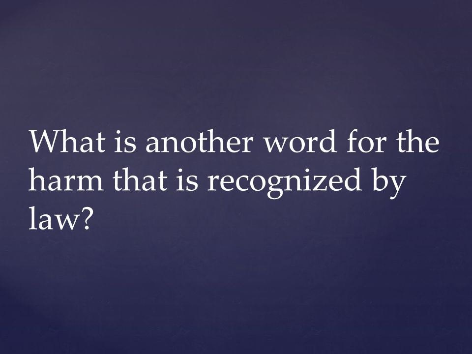 What is another word for the harm that is recognized by law