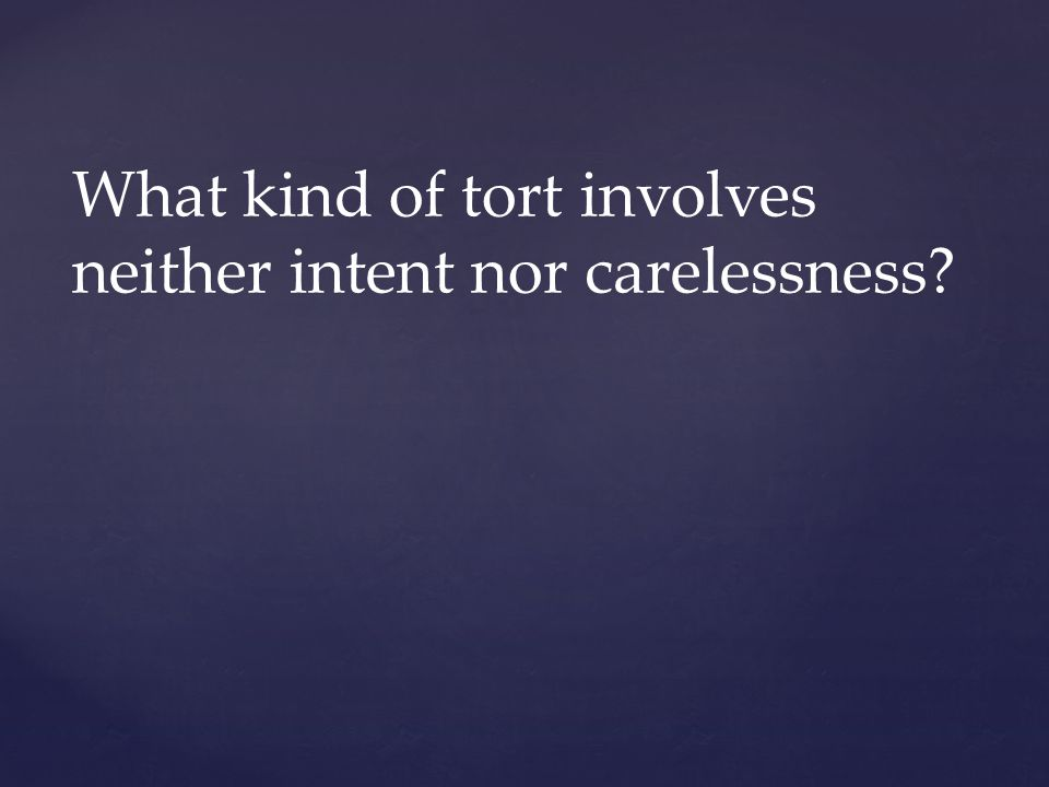 What kind of tort involves neither intent nor carelessness