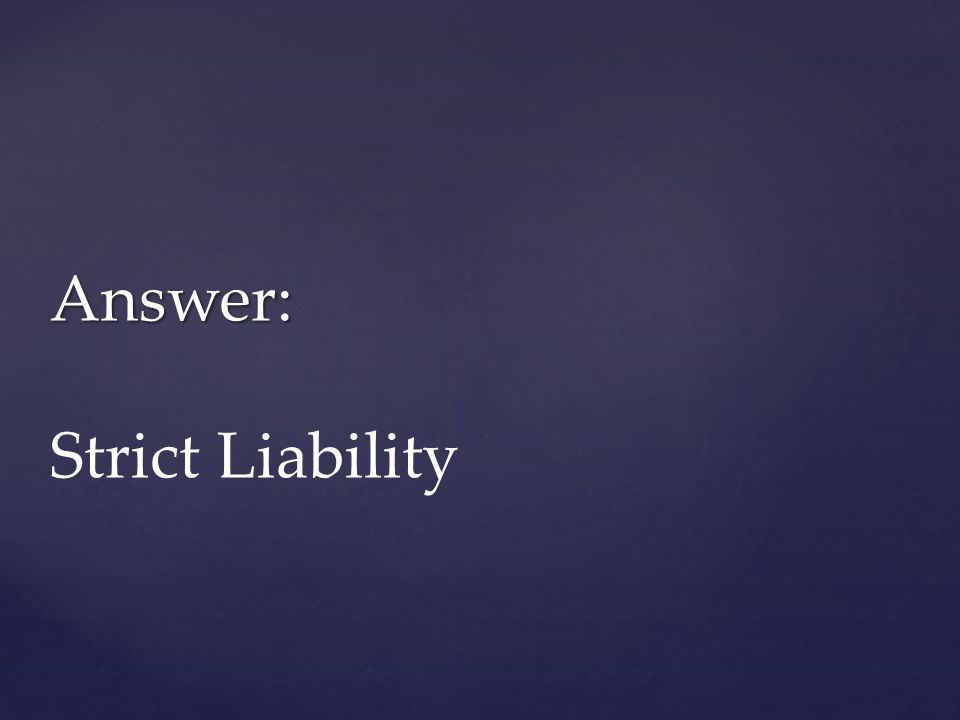 Answer: Strict Liability