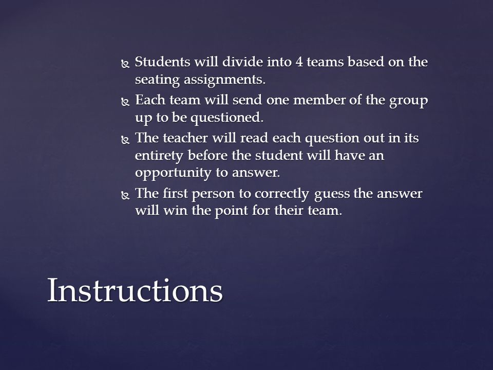 Students will divide into 4 teams based on the seating assignments.
