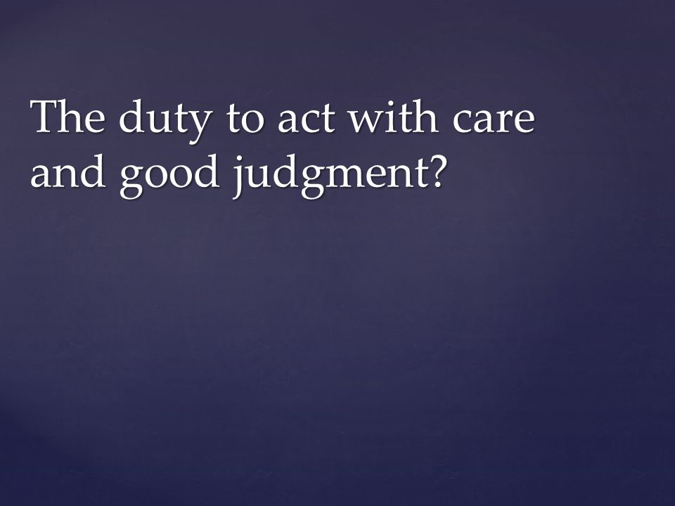 The duty to act with care and good judgment