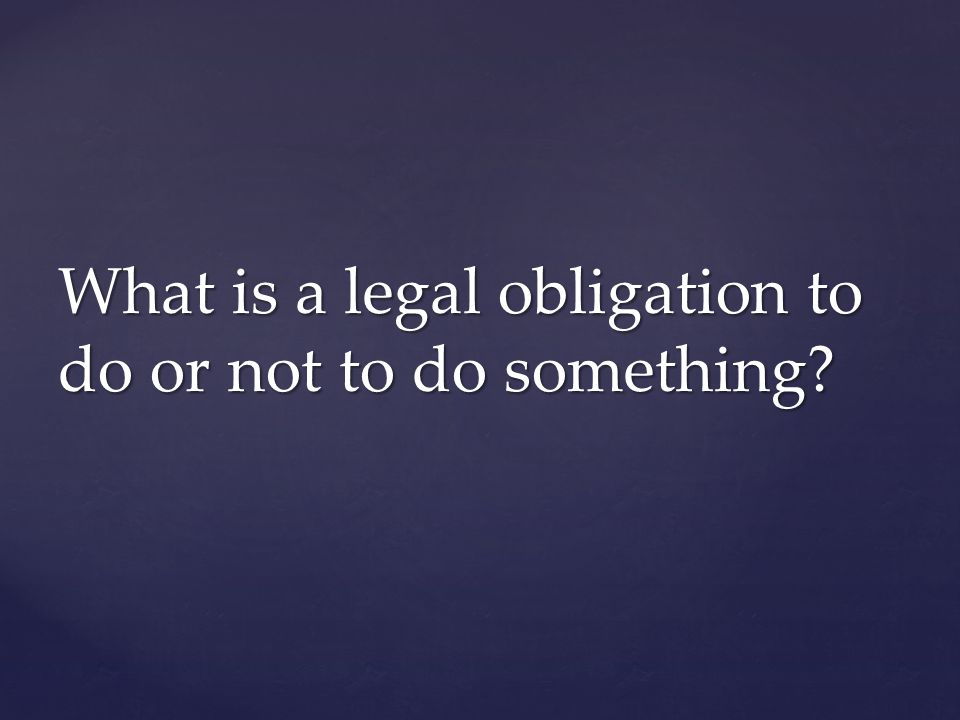 What is a legal obligation to do or not to do something