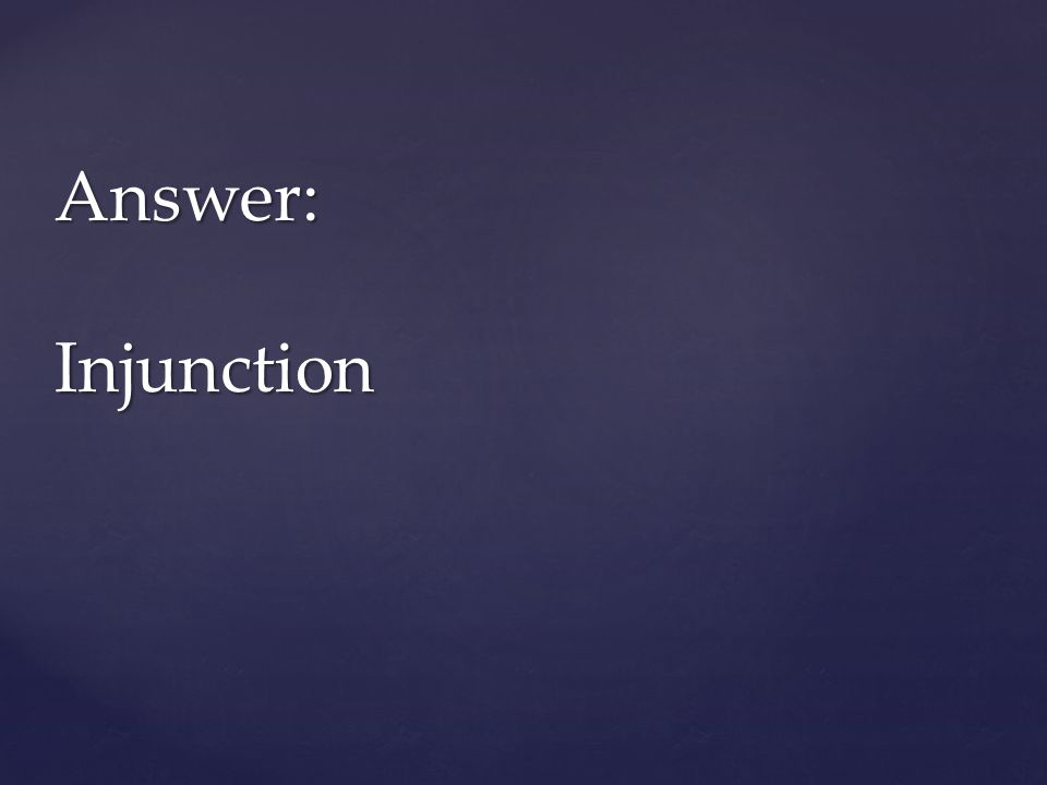 Answer: Injunction