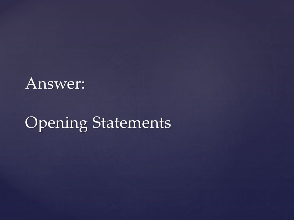 Answer: Opening Statements