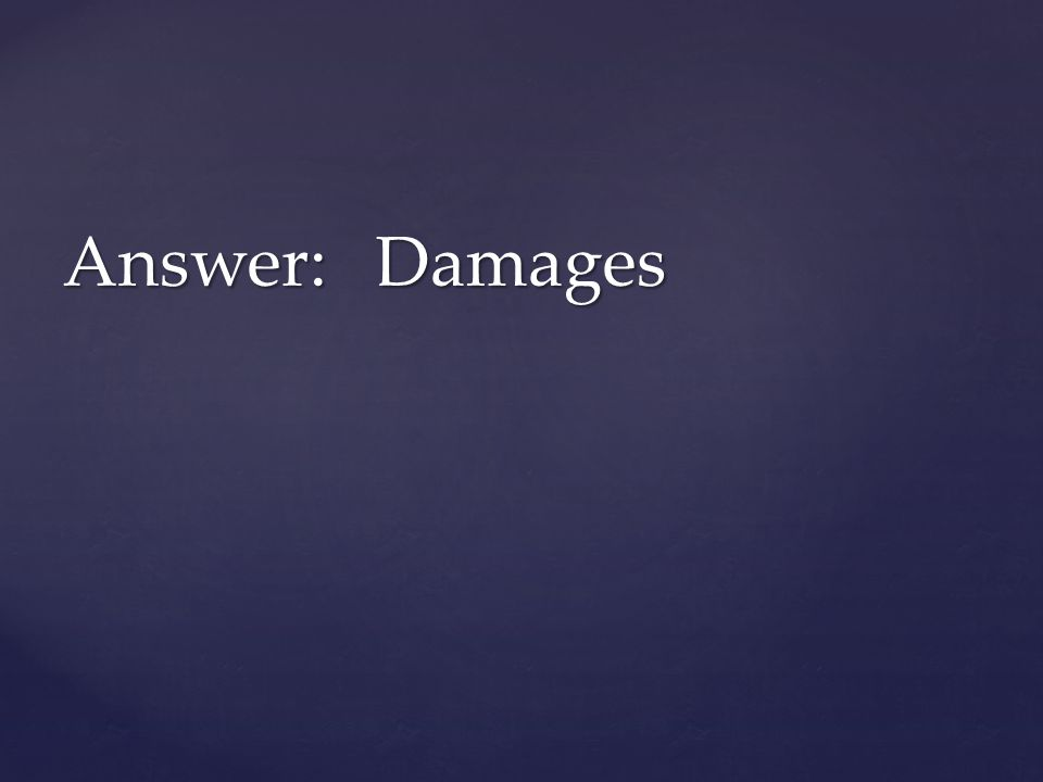 Answer: Damages