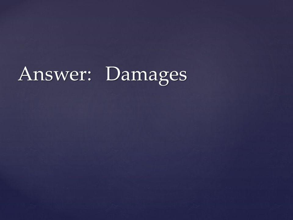 Answer: Damages