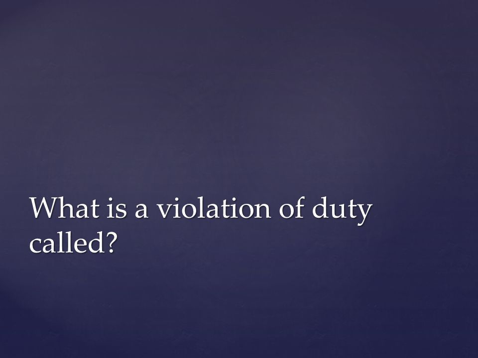 What is a violation of duty called