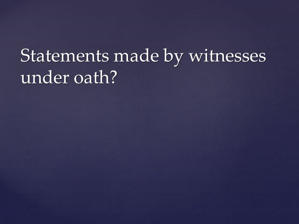 Statements made by witnesses under oath