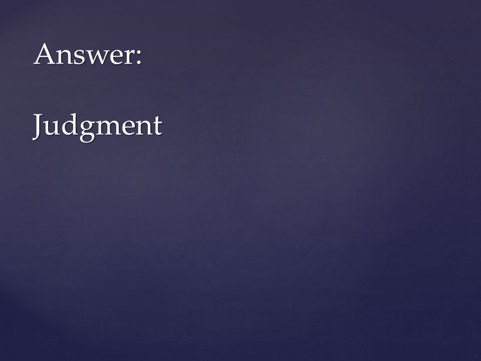 Answer: Judgment
