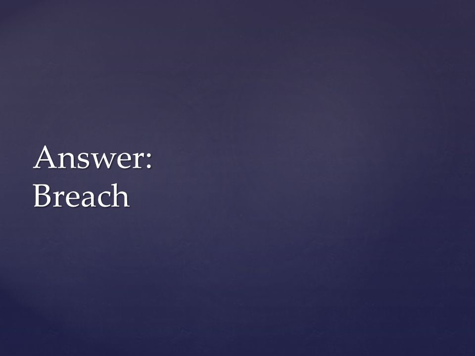 Answer: Breach