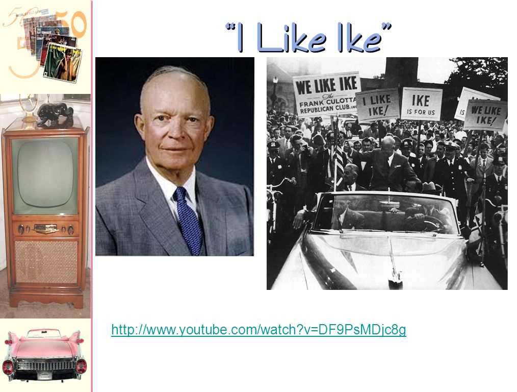 I Like Ike http://www.youtube.com/watch v=DF9PsMDjc8g