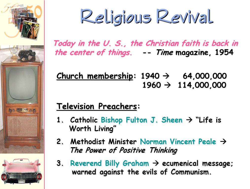 Religious Revival Today in the U. S., the Christian faith is back in the center of things. -- Time magazine, 1954.