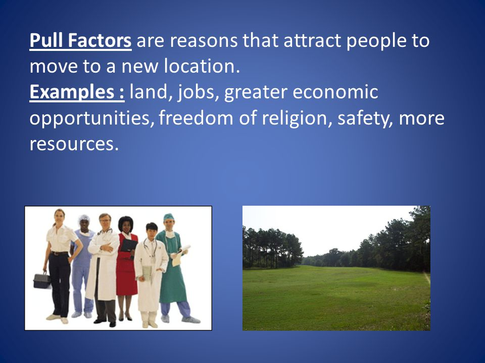 Pull Factors are reasons that attract people to move to a new location.