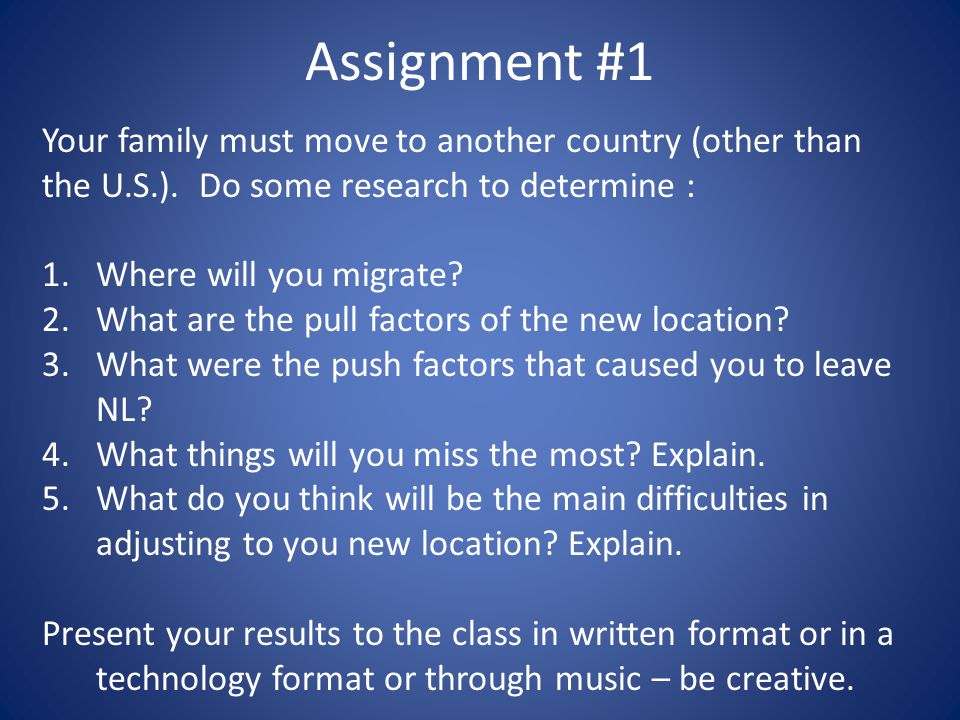Assignment #1 Your family must move to another country (other than the U.S.). Do some research to determine :