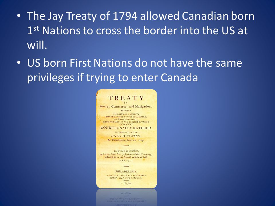 The Jay Treaty of 1794 allowed Canadian born 1st Nations to cross the border into the US at will.