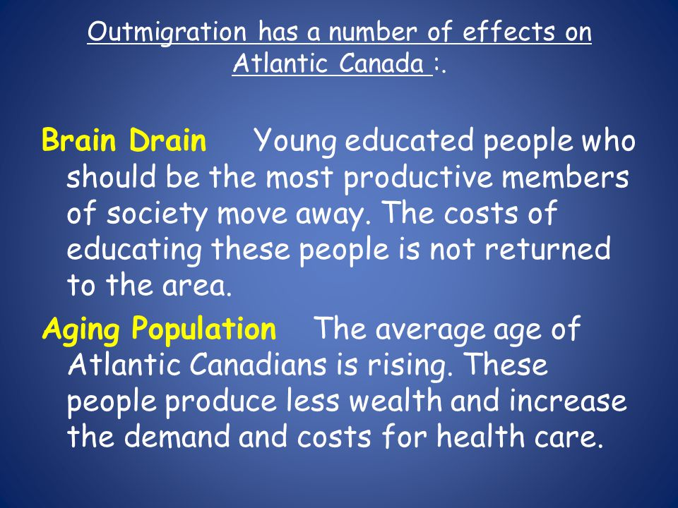 Outmigration has a number of effects on Atlantic Canada :.