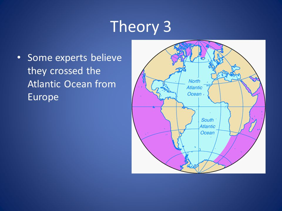 Theory 3 Some experts believe they crossed the Atlantic Ocean from Europe