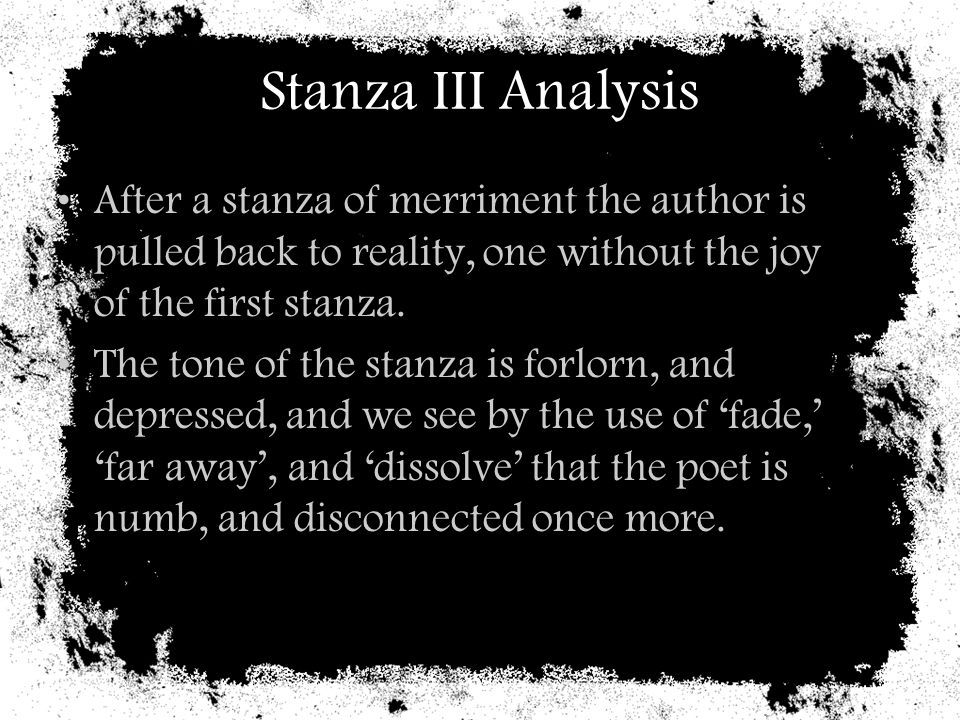 Stanza III Analysis After a stanza of merriment the author is pulled back to reality, one without the joy of the first stanza.