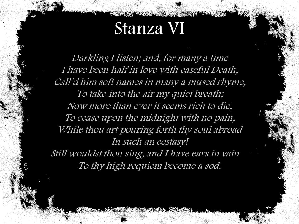 Stanza VI Darkling I listen; and, for many a time