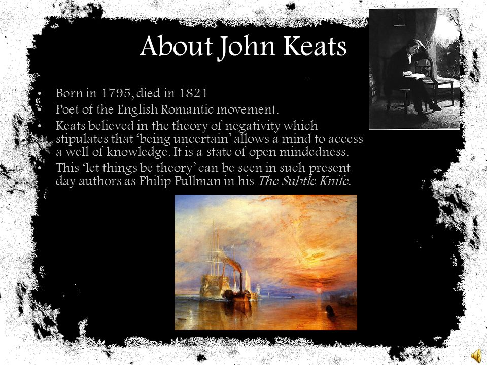 About John Keats Born in 1795, died in 1821