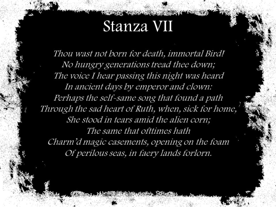 Stanza VII Thou wast not born for death, immortal Bird!