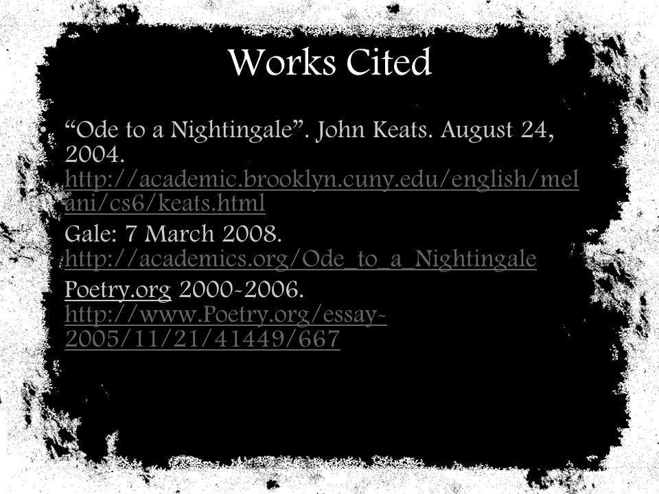 Works Cited Ode to a Nightingale . John Keats. August 24, 2004. http://academic.brooklyn.cuny.edu/english/melani/cs6/keats.html.
