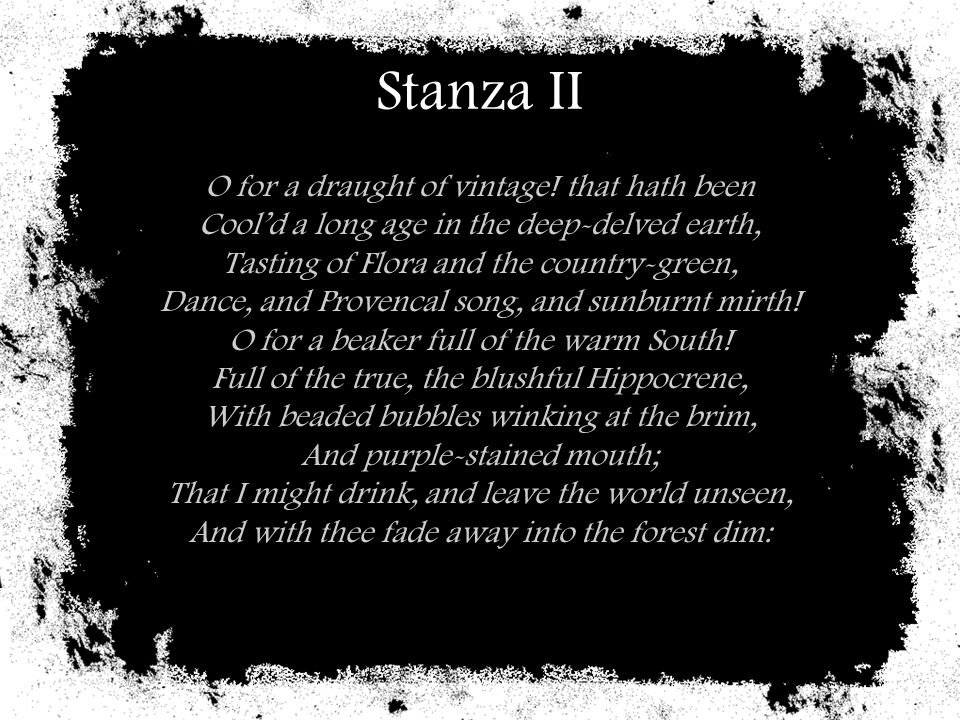 Stanza II O for a draught of vintage! that hath been