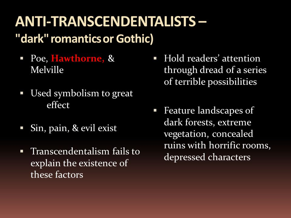 ANTI-TRANSCENDENTALISTS – dark romantics or Gothic)