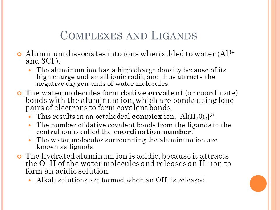Complexes and Ligands Aluminum dissociates into ions when added to water (Al3+ and 3Cl-).
