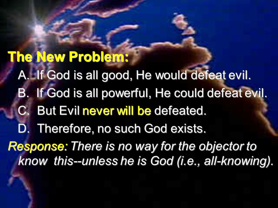 The New Problem: A. If God is all good, He would defeat evil.