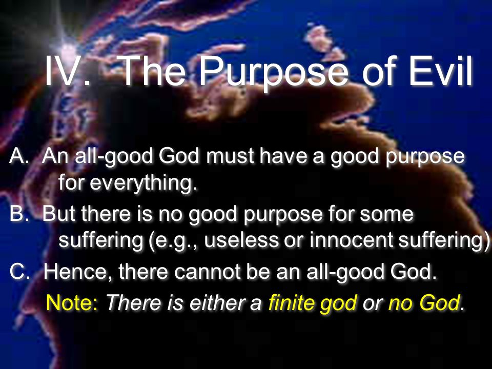 IV. The Purpose of EvilA. An all-good God must have a good purpose for everything.