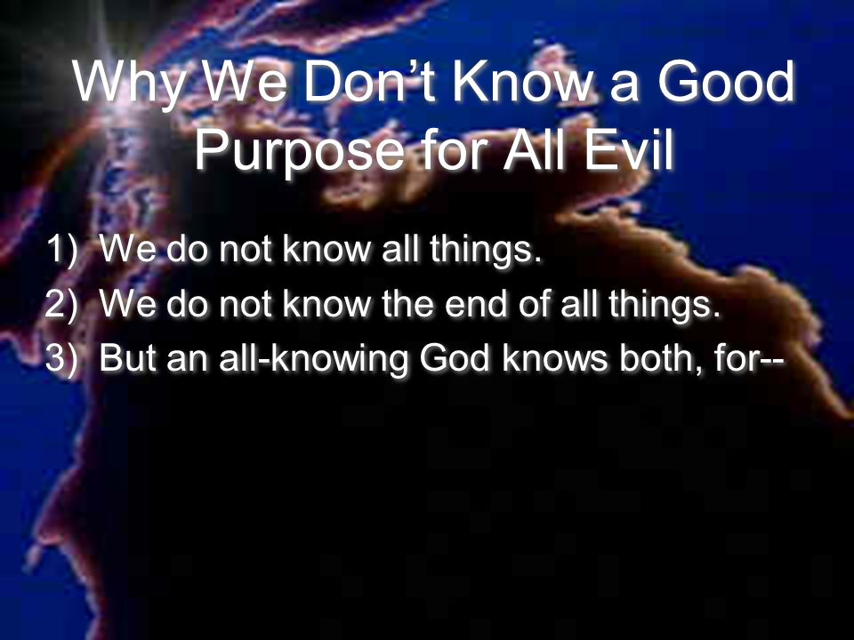 Why We Don't Know a Good Purpose for All Evil