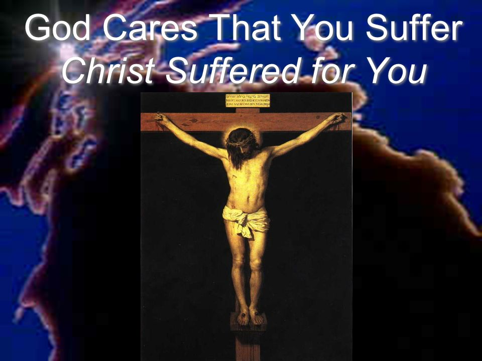 God Cares That You Suffer Christ Suffered for You