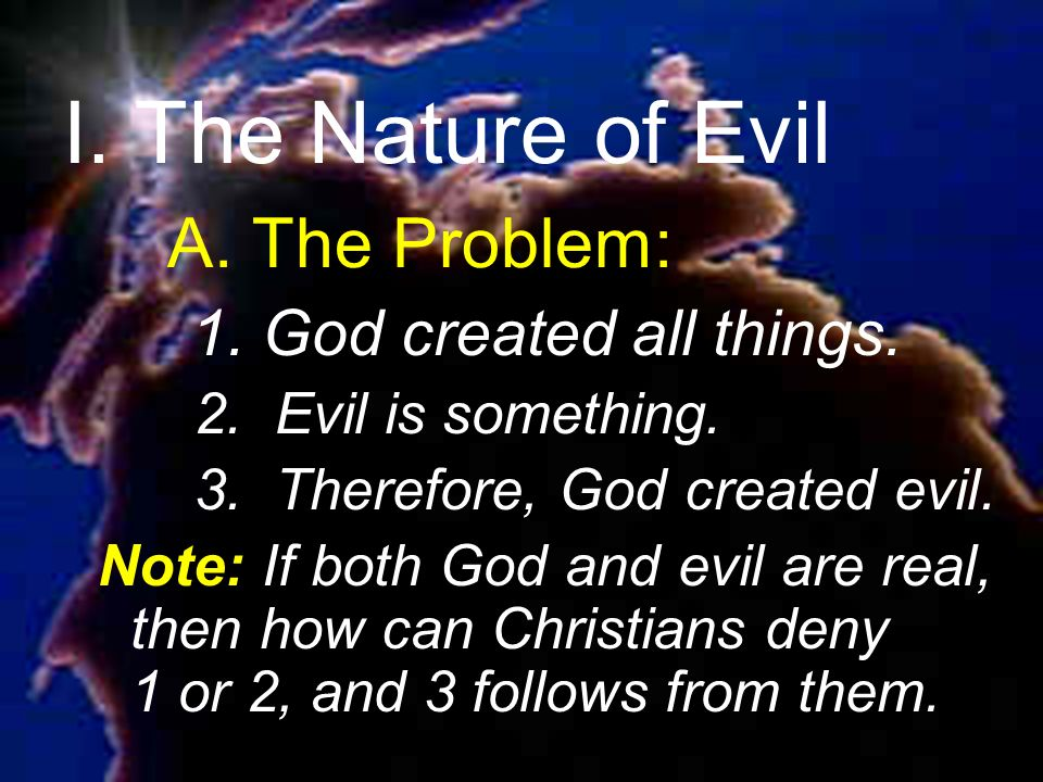 I. The Nature of Evil A. The Problem: