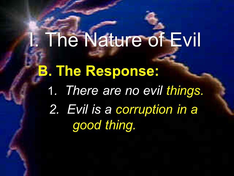 I. The Nature of Evil B. The Response: