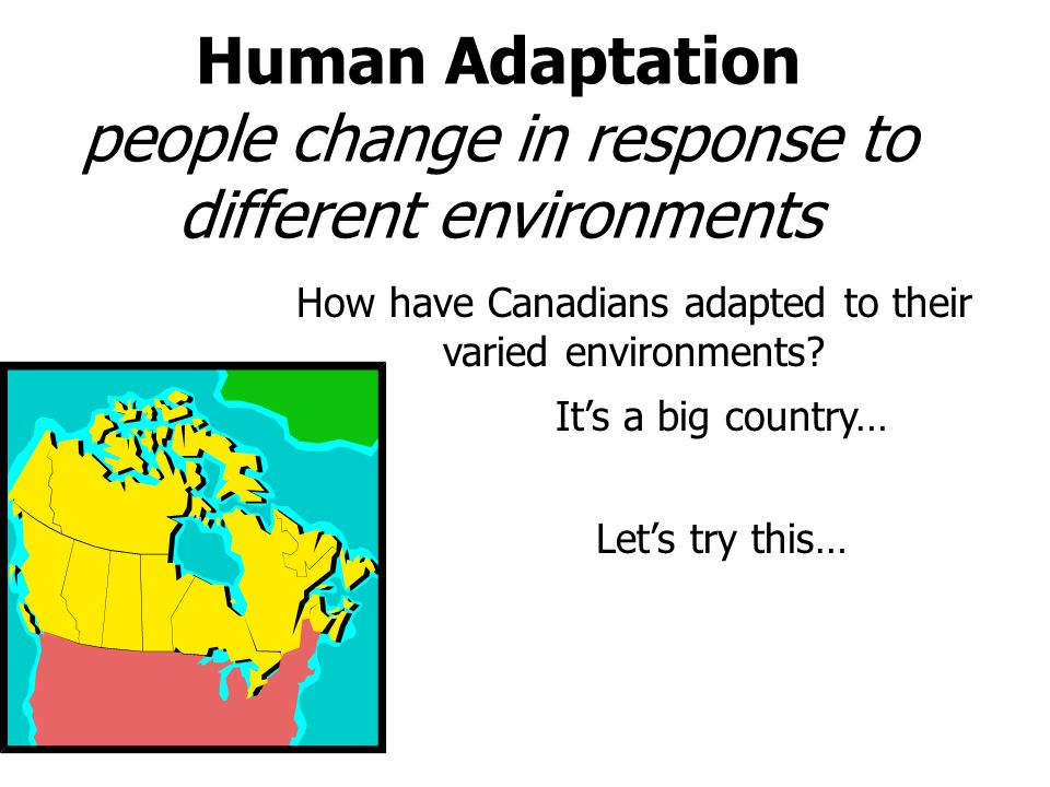 Human Adaptation people change in response to different environments