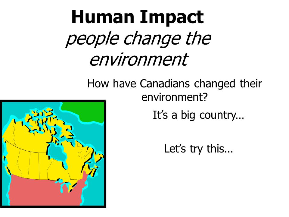 Human Impact people change the environment