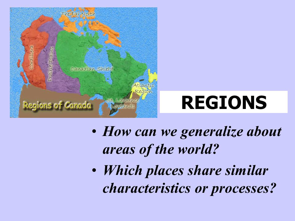REGIONS How can we generalize about areas of the world
