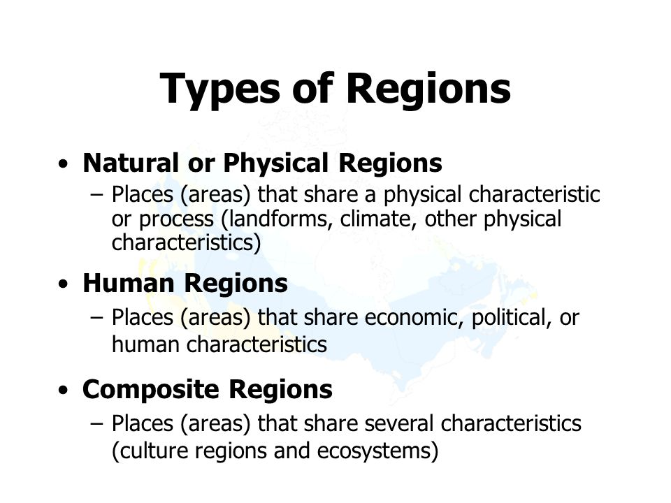 Types of Regions Natural or Physical Regions Human Regions