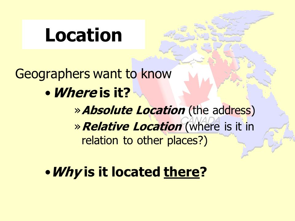 Location Geographers want to know Where is it