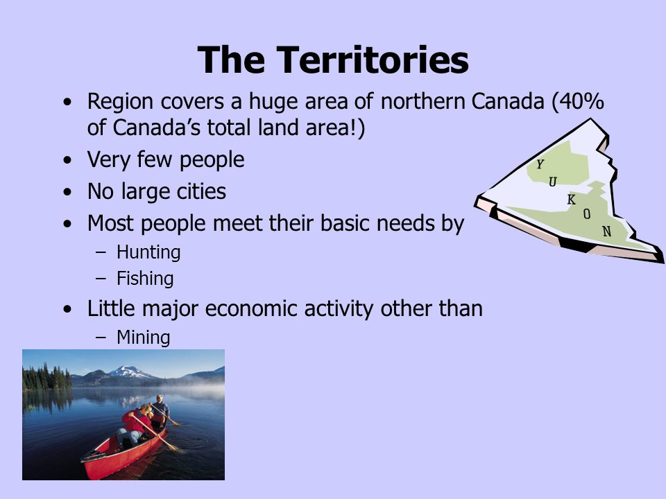The Territories Region covers a huge area of northern Canada (40% of Canada's total land area!) Very few people.