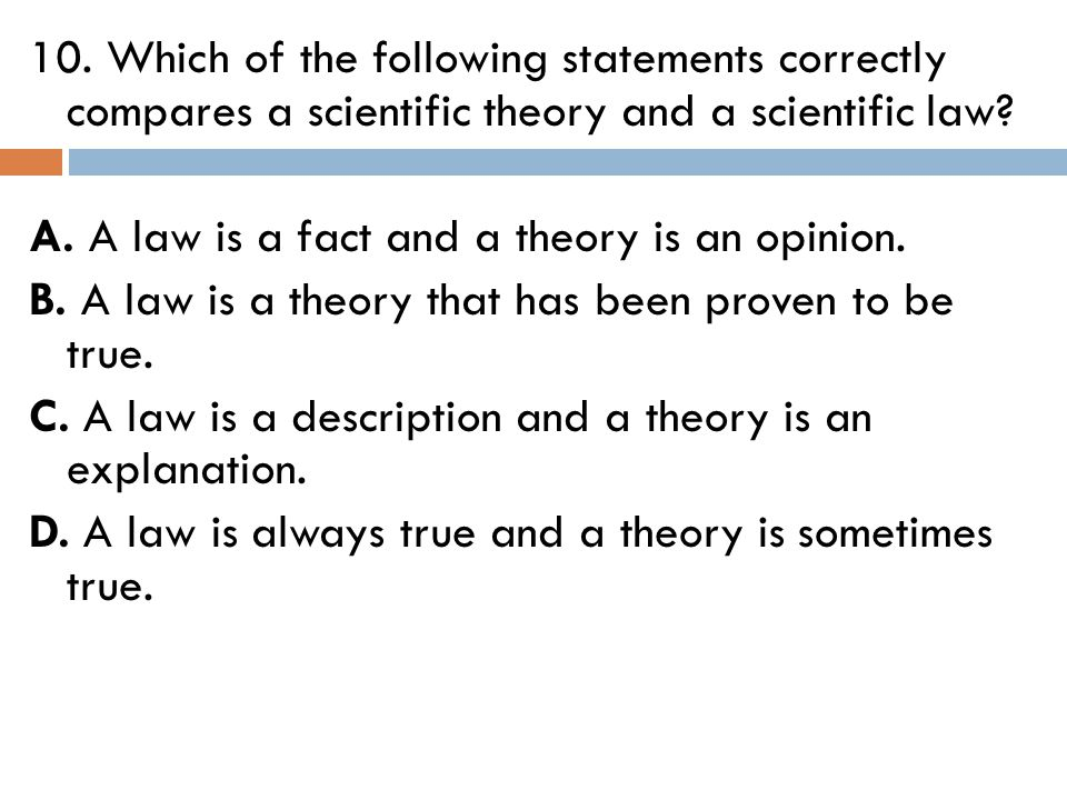 10. Which of the following statements correctly compares a scientific theory and a scientific law.