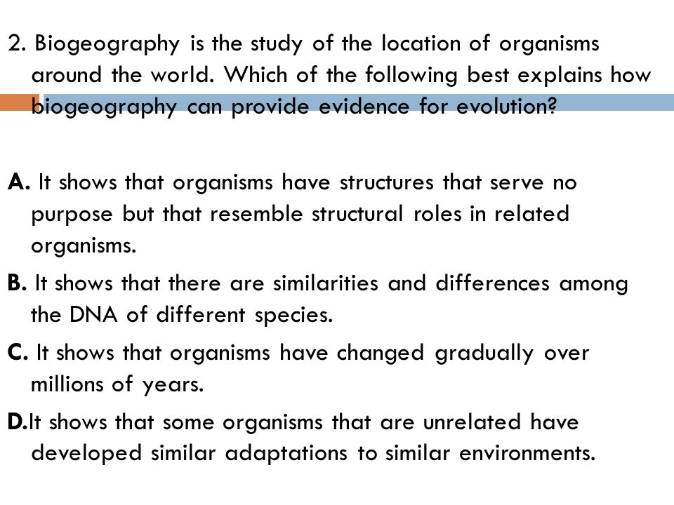 2. Biogeography is the study of the location of organisms around the world.
