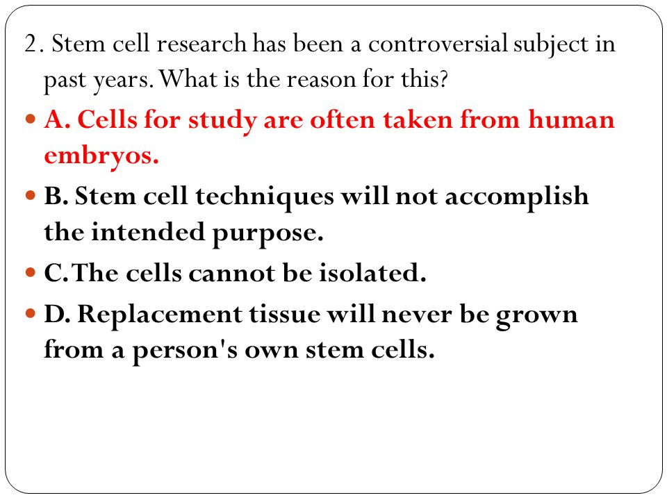 2. Stem cell research has been a controversial subject in past years