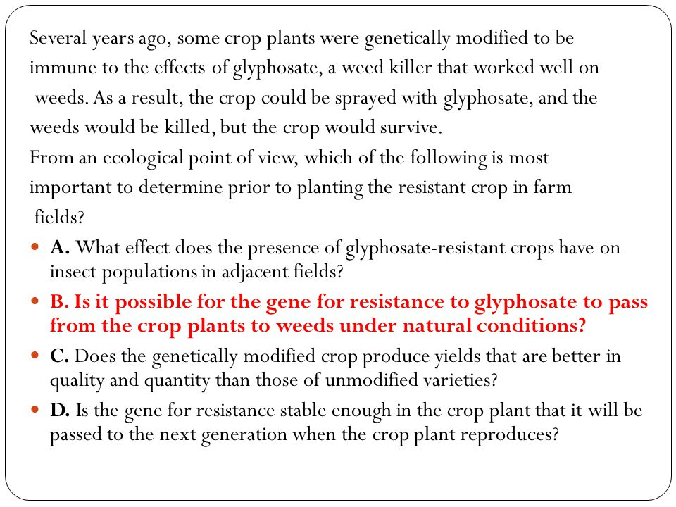 Several years ago, some crop plants were genetically modified to be